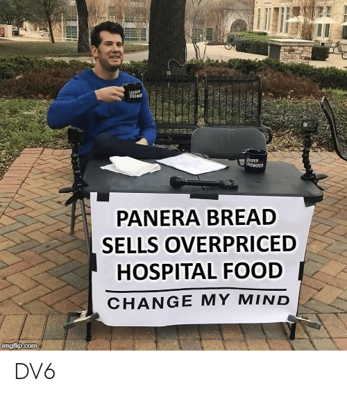 Food, Memes, and Hospital: ito  PANERA BREAD  SELLS OVERPRICED  HOSPITAL FOOD  CHANGE MY MIND DV6