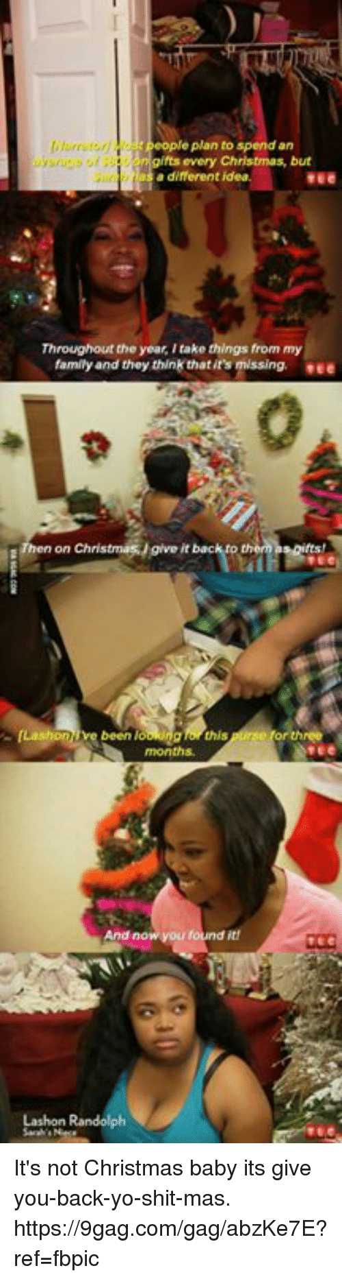 9gag, Christmas, and Dank: itrnutor)  plan to spend an  every Christmas, but  a different idea  ree  Throughout the year, I take things from my  family and they think that ir's missing. ee  give it bac  Lashon ive been looking Tor this  And now you  it!  Lashon It's not Christmas baby its give you-back-yo-shit-mas. https://9gag.com/gag/abzKe7E?ref=fbpic