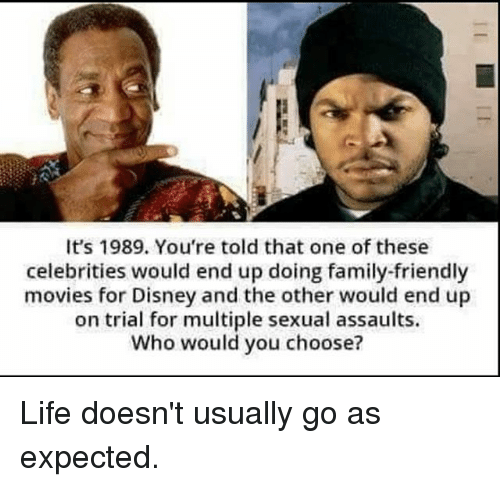 Disney, Family, and Life: It's 1989. You're told that one of these  celebrities would end up doing family-friendly  movies for Disney and the other would end up  on trial for multiple sexual assaults.  Who would you choose? Life doesn't usually go as expected.