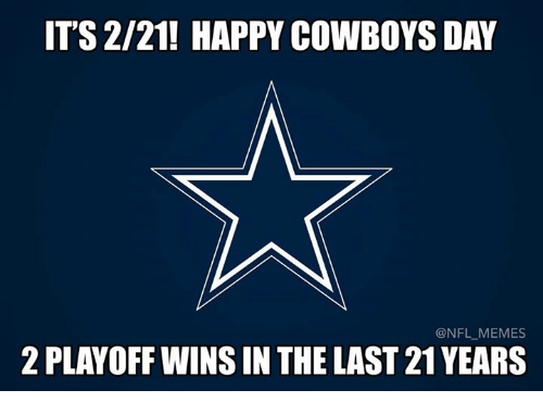 Dallas Cowboys, Memes, and Nfl: IT'S 2/21! HAPPY COWBOYS DAY  @NFL MEMES  2 PLAYOFF WINSIN THE LAST 21 YEARS