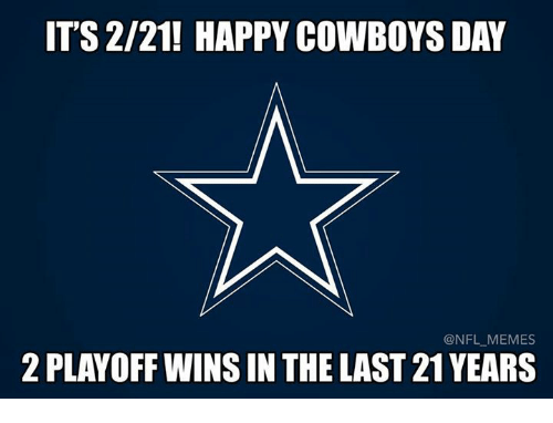Dallas Cowboys, Memes, and Nfl: ITS 2/21! HAPPY COWBOYS DAY  @NFL MEMES  2 PLAYOFF WINSIN THE LAST 21 YEARS