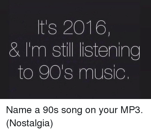 its 2016 im still listening to 90s music name 5550748 ✅ 25 best memes about 90s music 90s music memes