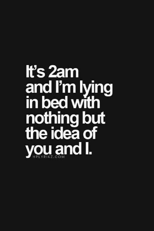 Idea, Com, and 2am: It's 2am  and I'm Iying  in bed with  nothing but  the idea of  you and I  HPLYRIKZ.COM