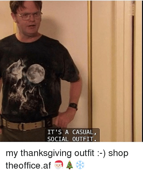Af, Memes, and Thanksgiving: IT'S A CASUAL,  SOCIAL OUTFIT my thanksgiving outfit :-) shop ➵ theoffice.af 🎅🏻🎄❄️