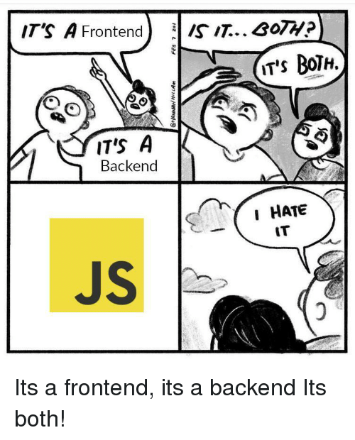 Hate, I Hate, and Hate-It: IT'S A Frontend) IS IT... 3OTH?  iT's BoTH.  IT'S A  Backend  I HATE  IT  JS Its a frontend, its a backend Its both!