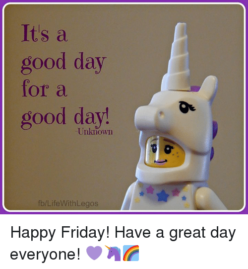 Its A Good Day For A Oood Day Unknown Fblifewith Legos Happy Friday