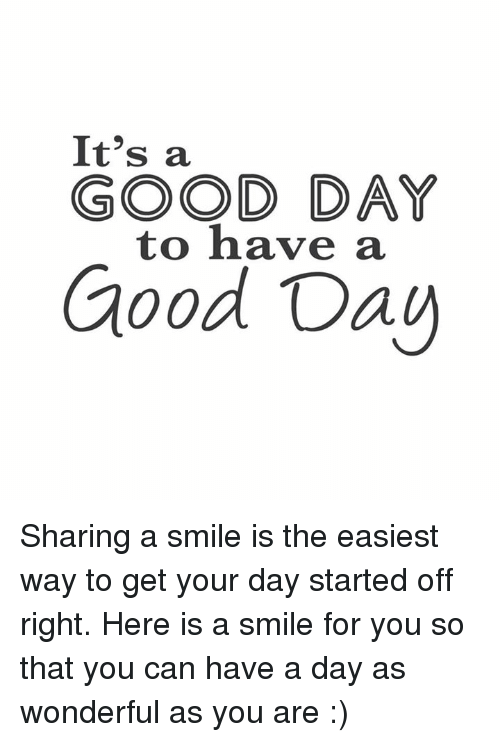 Its A Good Day To Have A Good Day Sharing A Smile Is The Easiest