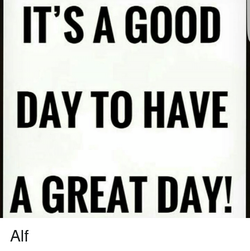Its A Good Day To Have A Great Day Alf Meme On Meme