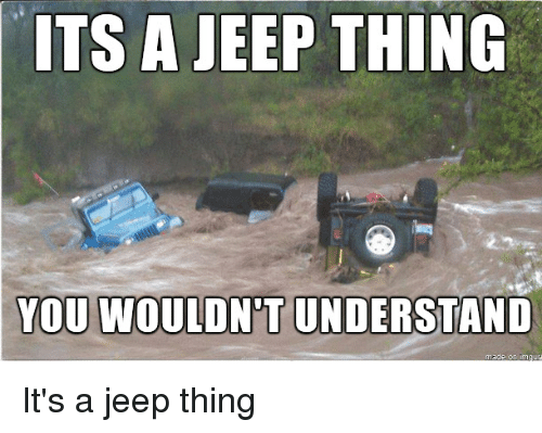 Its a jeep thing you wouldnt understand
