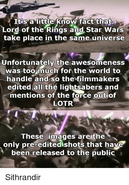 Its A Little Know Fact That Lord Of The Rings And Star Wars Take