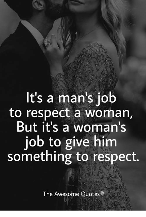 Its A Mans Job To Respect A Woman But Its A Womans Job To Give