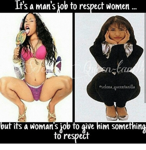 its a mans job to respect women eselena queentanilla but 14276168 ✅ 25 best memes about respect women respect women memes,Memes Women