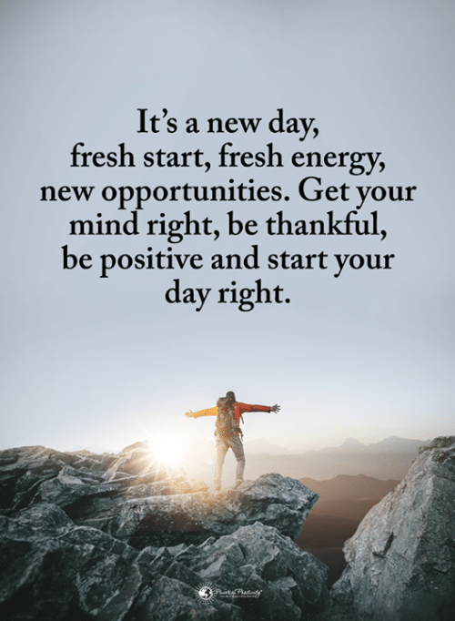 Energy, Fresh, and Memes: It's a new day,  fresh start, fresh energy,  new opportunities. Get your  mind right, be thankful  be positive and start your  day right