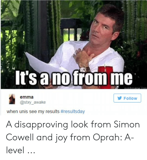 It S A No From Me Emma Follow When Unis See My Results A Disapproving Look From Simon Cowell And Joy From Oprah A Level Oprah Winfrey Meme On Me Me