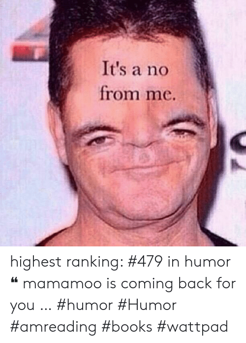 It's a No From Me Highest Ranking #479 in Humor ❝ Mamamoo