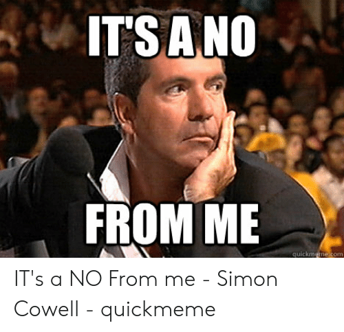 Its A No From Me Quickmemecom It S A No From Me Simon Cowell Quickmeme Simon Cowell Meme On Me Me