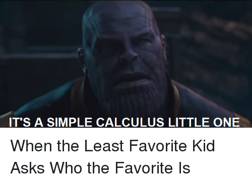 IT'S a SIMPLE CALCULUS LITTLE ONE When the Least Favorite