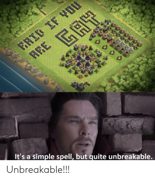 Quite, Simple, and Unbreakable: It's a simple spell, but quite unbreakable. Unbreakable!!!