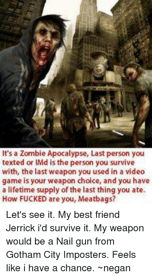 it s a zombie apocalypse last person you texted or imd is the person