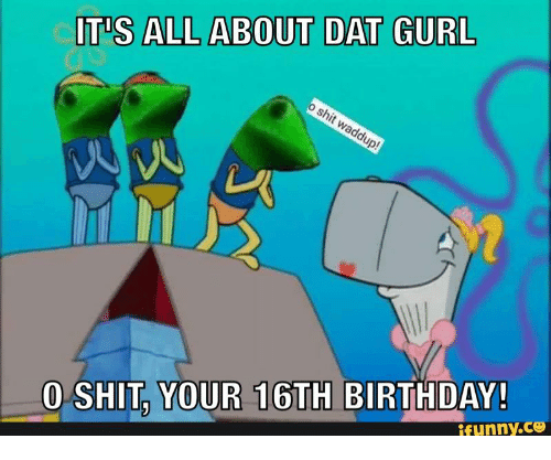 Birthday Funny Gurl And O Shit ITS ALL ABOUT DAT GURL SHIT YOUR 16TH BIRTHDAY CO