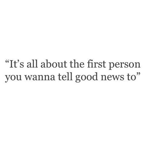 "News, Good, and All: ""It's all about the first person  you wanna tell good news to"""