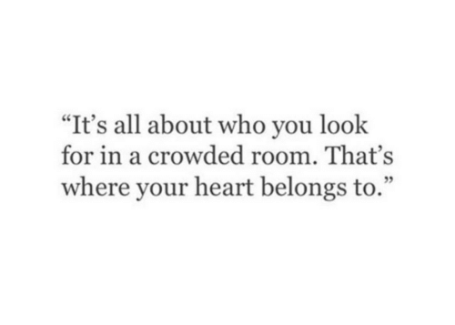 "Heart, Who, and All: ""It's all about who you look  for in a crowded room. That's  where your heart belongs to."""