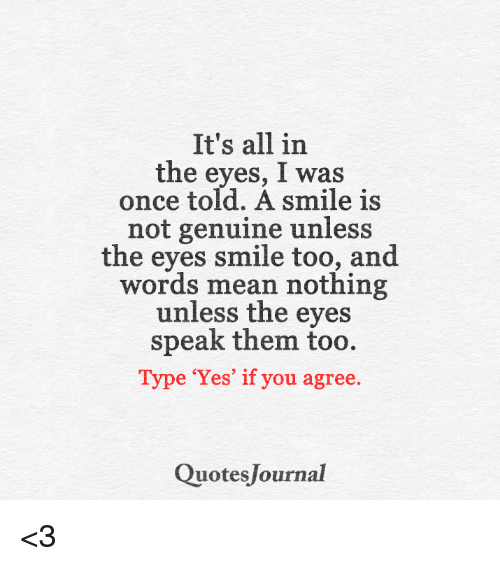 It's All in the Eyes I Was Once Told a Smile Is Not Genuine Unless
