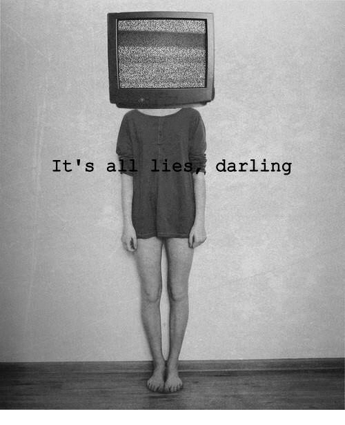 All, Darling, and Lies: It's all lies darling