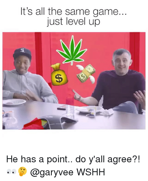 Memes, Wshh, and Game: It's all the same game..  just level up He has a point.. do y'all agree?! 👀🤔 @garyvee WSHH