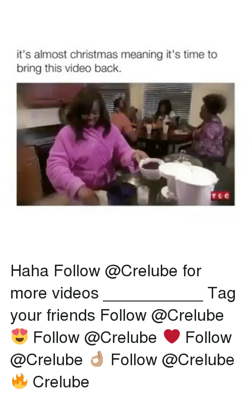 Christmas, Friends, and Memes: it's almost christmas meaning it's time to  bring this video back. Haha Follow @Crelube for more videos ___________ Tag your friends Follow @Crelube 😍 Follow @Crelube ❤ Follow @Crelube 👌🏽 Follow @Crelube 🔥 Crelube