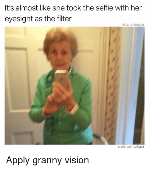Funny, Selfie, and Vision: It's almost like she took the selfie with her  eyesight as the filter  @tank.sinatra  MADE WITH MOMUSs Apply granny vision