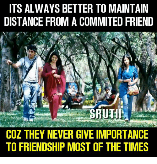 Its Always Better To Maintain Distance From A Commited Friend Coz