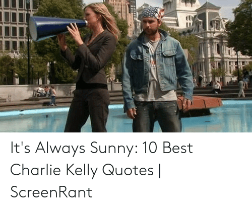It\'s Always Sunny 10 Best Charlie Kelly Quotes   ScreenRant ...