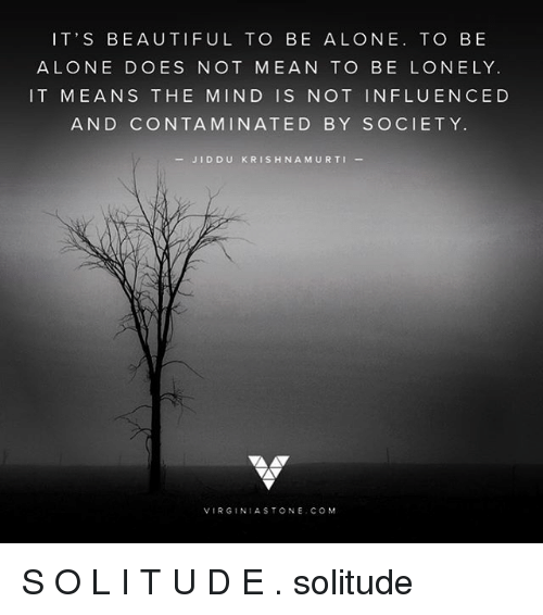 Its Beautiful To Be Alone To Be Alone Does Not Mean To Be Lonely It