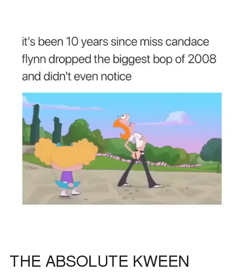 Relatable, Been, and 10 Years: it's been 10 years since miss candace  flynn dropped the biggest bop of 2008  and didn't even notice THE ABSOLUTE KWEEN