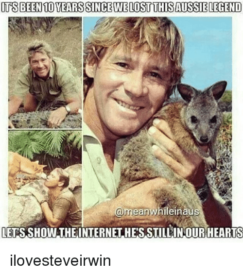 Internet, Memes, and Hearts: ITS BEEN 10 YEARS SINCEWELOST THIS AUSSE LEGEND  @meanwhileinaus  LETS SHOW THE INTERNET HESSTILLINOUR HEARTS ilovesteveirwin