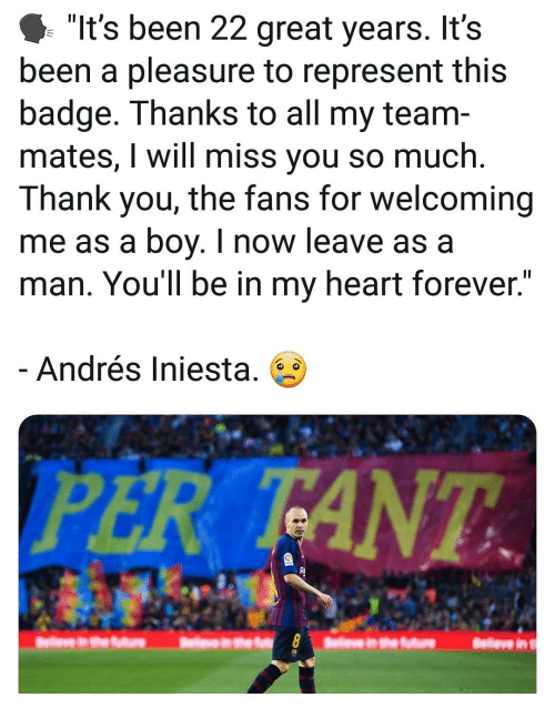 "Memes, Andres Iniesta, and Thank You: ""It's been 22 great years. It's  been a pleasure to represent this  badge. Thanks to all my team-  mates, I will miss you so much.  Thank you, the fans for welcoming  me as a boy. I now leave as a  man. You'll be in my heart forever.  Andrés Iniesta. 6  PER TANT  RI"