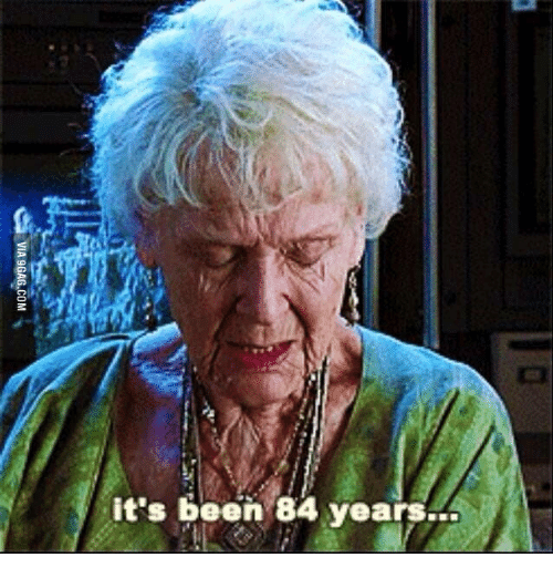 its-been-84-years-via-9gag-com-14337664.