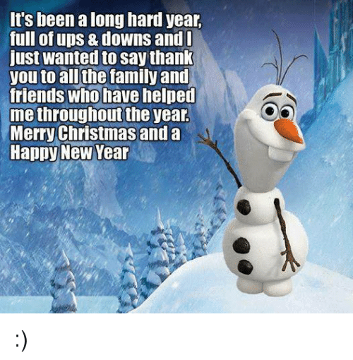 Memes, New Year's, and 🤖: It's been a long hard year,  full of ups downs and  just wantedto say thank  you to all the family and  friends who have helped  methroughout the year.  Merry Christmas and a  Happy New Year :)