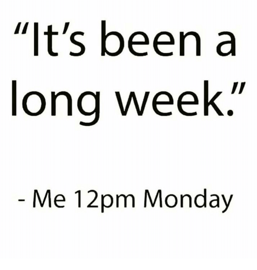 """Dank, Monday, and Been: """"It's been a  long week  Me 12pm Monday"""