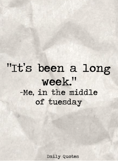Its Been A Long Week Me In The Middle Of Tuesday Daily Quotes