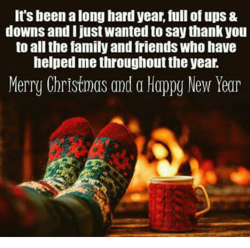 Memes, New Year's, and 🤖: It's been long hard year, full of ups &  downs and I just Wanted to say thank you  to all the familyand friends who have  helped me throughout theyear.  Merry Christmas and a Happy New Year