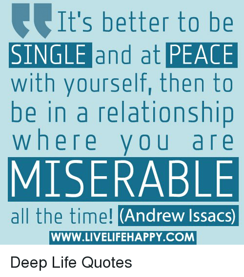 Its Better To Be Single And At Peace With Yourself Then To Be In A