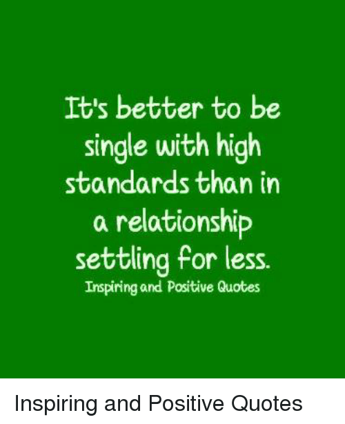 Its Better To Be Single With High Standards Than In A Relationship