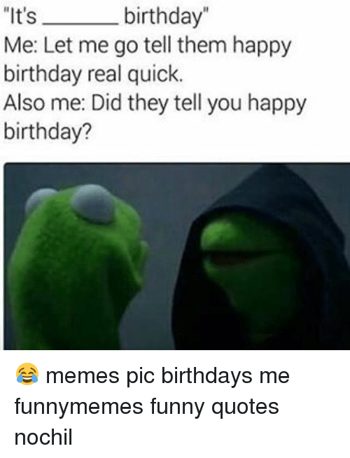 its birthday me let me go tell them happy birthday 7746503 ✅ 25 best memes about funny happy birthday meme funny happy
