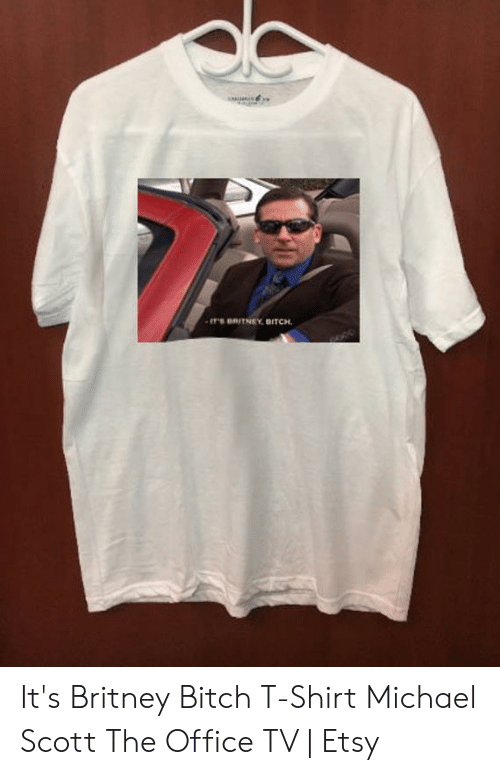 14afee3e9 Bitch, Michael Scott, and The Office: It's Britney Bitch T-Shirt Michael