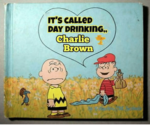 Charlie, Drinking, and Browns: IT'S CALLeD  DAY DRInKinG.,  Charlie  Brown