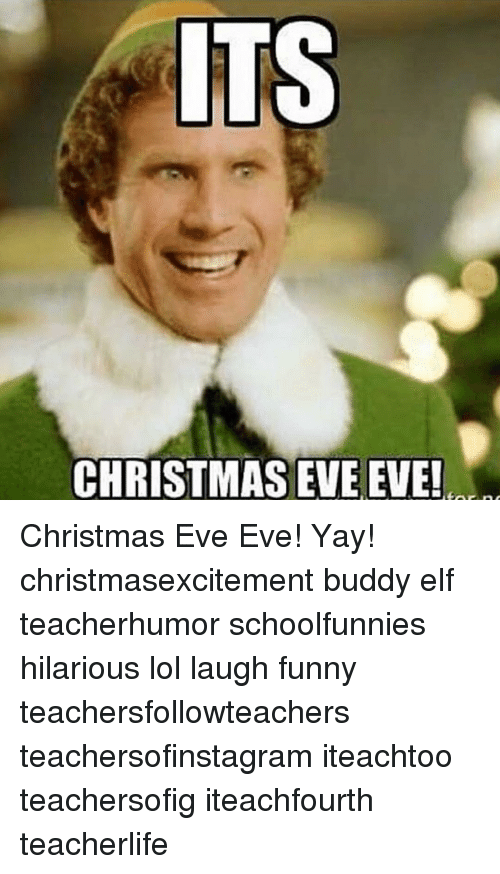 its christmas eve eve christmas eve eve yay christmasexcitement buddy 9747275 ✅ 25 best memes about buddy elf buddy elf memes