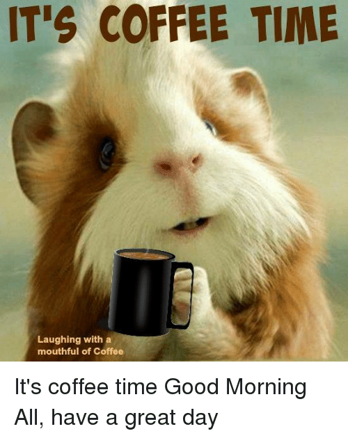 Its Coffee Time Laughing With A Mouthful Of Coffee Its Coffee Time