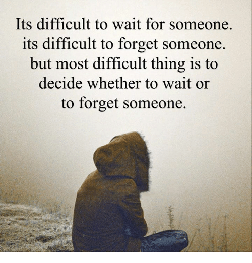 Its Difficult To Wait For Someone Its Difficult To Forget Someone